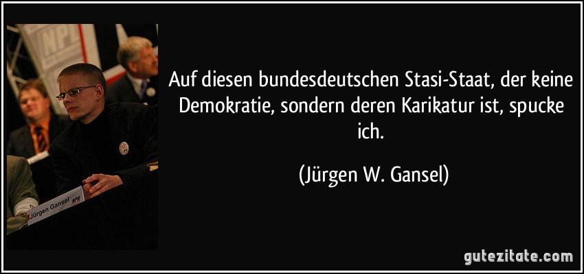 zitat auf diesen bundesdeutschen stasi staat der keine demokratie sondern deren karikatur ist spucke jurgen w gansel 206496 - Saarländische Polizei jagt unbekannten Graffiti Künstler aus St. Wendel